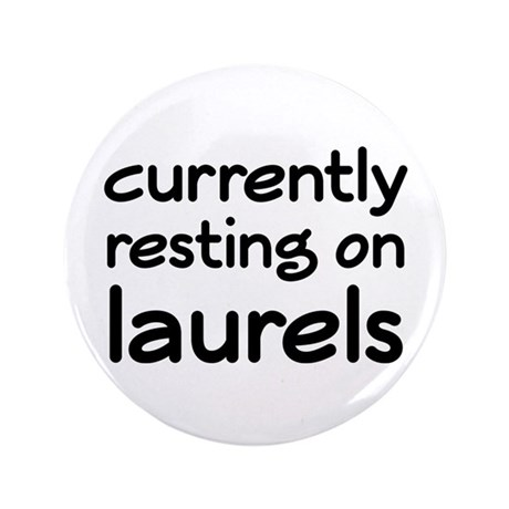 "Currently Resting On Laurels 3.5"" Button"