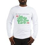 Be Gentle With The Earth Long Sleeve T-Shirt