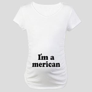 I'm American Maternity T-Shirt