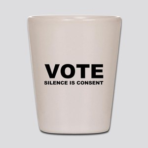 Vote Silence is consent Shot Glass
