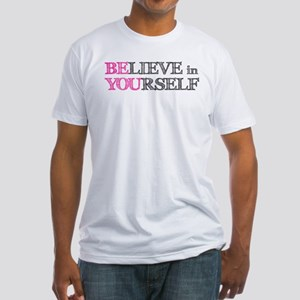 BElieve in YOUrself Fitted T-Shirt