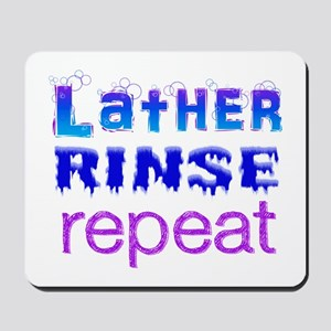 Lather, Rinse, Repeat Mousepad