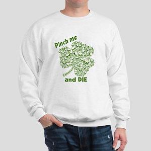Pinch Me and Die Funny Irish Sweatshirt