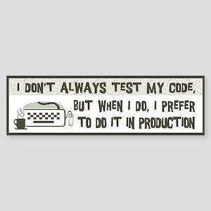 Don't Always Test My Code Sticker (Bumper)