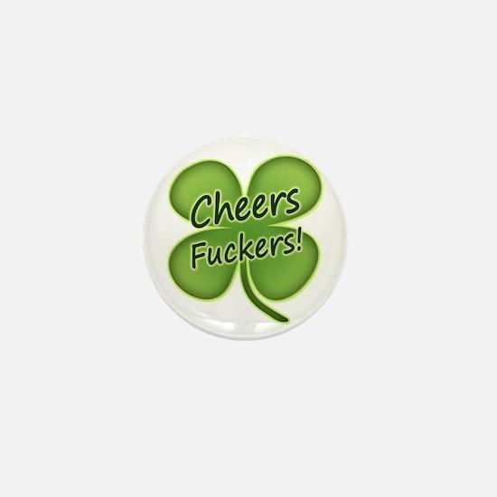 Cheers Fuckers! Funny Irish Mini Button