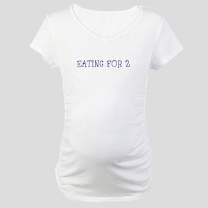 Eating For 2Maternity T-Shirt
