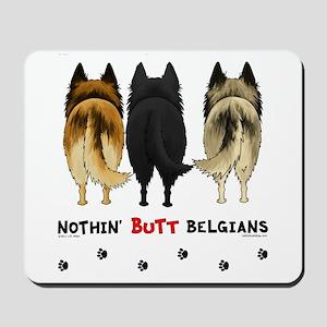 Nothin' Butt Belgians Mousepad