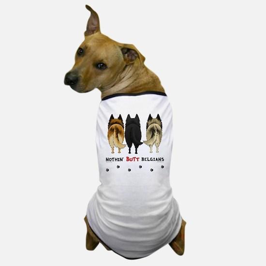 Nothin' Butt Belgians Dog T-Shirt
