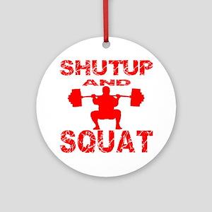 Shut Up And Squat Ornament (Round)