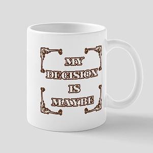 My Decision Is Maybe Mug