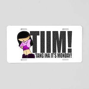 TIIM! 'Tang Ina It's Monday! Aluminum License Plat