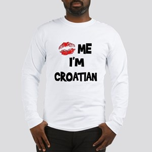 Kiss Me I'm Croatian Long Sleeve T-Shirt