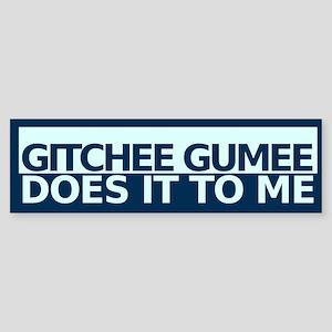 Gitchee Gumee Does It To Me Bumper Sticker