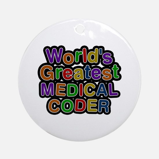 World's Greatest MEDICAL CODER Round Ornament