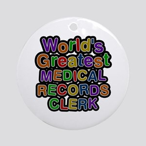 World's Greatest MEDICAL RECORDS CLERK Round Ornam