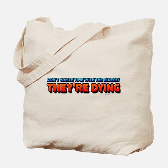 The Elderly, They're Dying Tote Bag