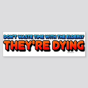 The Elderly, They're Dying Sticker (Bumper)