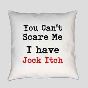 You Cant Scare Me I Have Jock Itch Everyday Pillow
