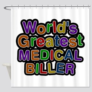 World's Greatest MEDICAL BILLER Shower Curtain