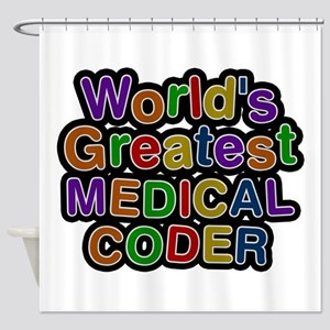World's Greatest MEDICAL CODER Shower Curtain