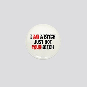 I Am A Bitch Mini Button