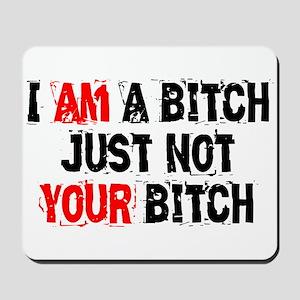 I Am A Bitch Mousepad