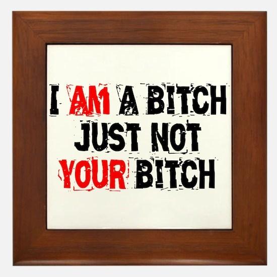 I Am A Bitch Framed Tile