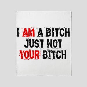 I Am A Bitch Throw Blanket