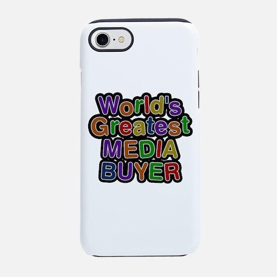 World's Greatest MEDIA BUYER iPhone 7 Tough Case