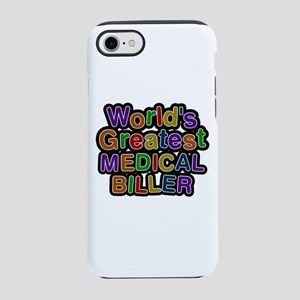World's Greatest MEDICAL BILLER iPhone 7 Tough Cas