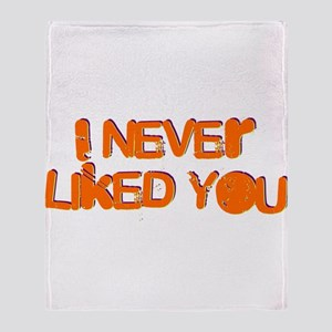 I Never Liked You Throw Blanket