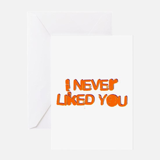 I Never Liked You Greeting Card