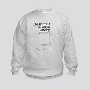 There's always a story Kids Sweatshirt
