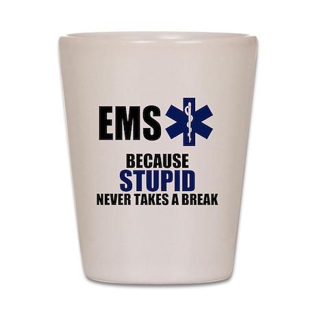 Stupid Never Takes A Break Shot Glass