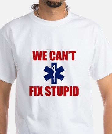 We Can't Fix Stupid White T-Shirt