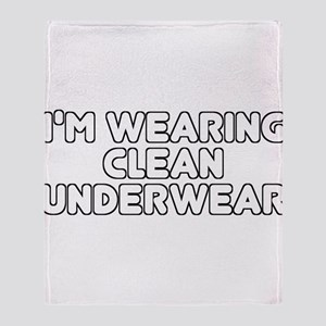 I'm Wearing Clean Underwear Throw Blanket
