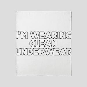 I'm Wearing Clean Underwear Throw Blanket