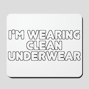 I'm Wearing Clean Underwear Mousepad