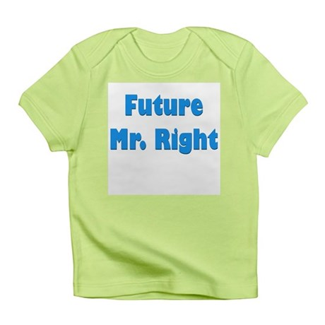 """Future Mr. Right"" Infant T-Shirt"