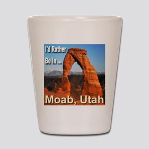 I'd Rather Be In ... Moab, Utah Shot Glass