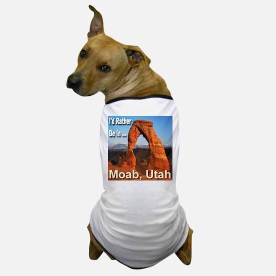 I'd Rather Be In ... Moab, Utah Dog T-Shirt