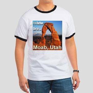I'd Rather Be In ... Moab, Utah Ringer T