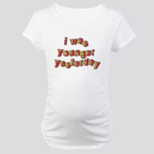 Younger Yesterday Older Tomor Maternity T-Shirt
