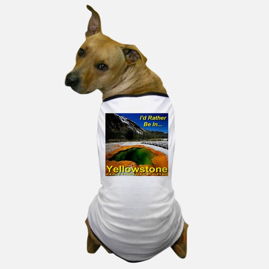 I'd Rather Be In Yellowstone Dog T-Shirt