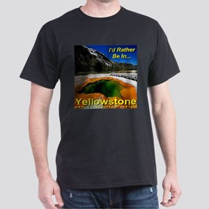 I'd Rather Be In Yellowstone Dark T-Shirt
