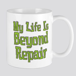 My Life Is Beyond Repair Mug