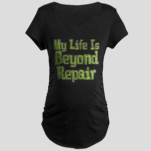 My Life Is Beyond Repair Maternity Dark T-Shirt