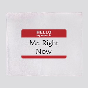 Mr Right Now Throw Blanket