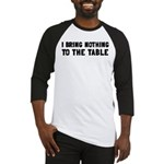 I Bring Nothing To The Table Baseball Jersey