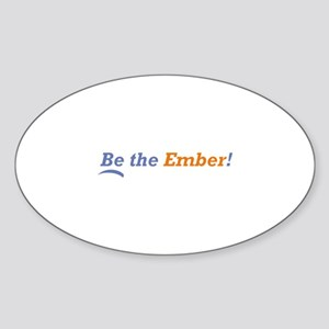 Be the Ember Sticker (Oval)